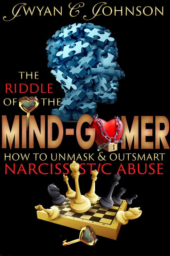 The Riddle Of The Mind-Gamer: How to Unmask & Outsmart Narcissistic Abuse