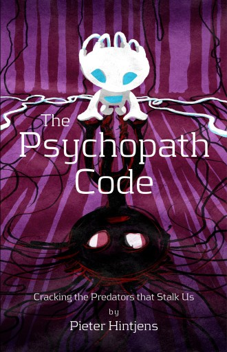 'The Psychopath Code - Cracking the Predators that Stalk Us' ― by Pieter Hintjens